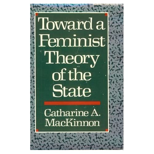 Toward a Feminist Theory of the State by Catharine A. MacKinnon (1989-09-30)