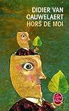 HORS DE MOI by DIDIER VAN CAUWELAERT (March 19,2011)