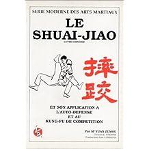 Le Shuai-Jiao et son application à l'auto-défense et au Kung-Fu de compétition. Lutte Chinoise