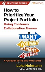How to Prioritize Your Project Portfolio Using Conteneo Collaboration Games: A Playbook in the Epic Wins Series (English Edition)