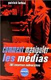 Comment manipuler les médias : 101 recettes subversives