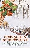 Magisches Weihnachten - Die schönsten Weihnachtsmärchen für Kinder: Die Schneekönigin, Der allererste Weihnachtsbaum, Der Schneider von Gloucester, Das ... Nußknacker und Mausekönig, Weihnachtslied…