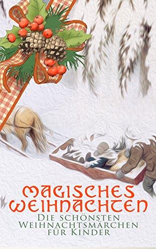 Magisches Weihnachten - Die schönsten Weihnachtsmärchen für Kinder: Die Schneekönigin, Der allererste Weihnachtsbaum, Der Schneider von Gloucester, Das ... Nußknacker und Mausekönig, Weihnachtslied…: Alle Infos bei Amazon