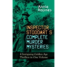 INSPECTOR STODDART'S COMPLETE MURDER MYSTERIES – 4 Intriguing Golden Age Thrillers in One Volume: Including The Man with the Dark Beard, Who Killed Charmian ... & The Crystal Beads Murder (English Edition)