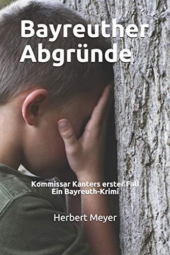 Bayreuther Abgründe: Kommissar Kanters erster Fall Ein Bayreuth-Krimi