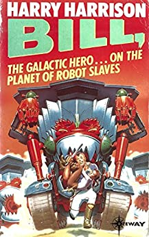 Bill, the Galactic Hero: The Planet of the Robot Slaves (BILL THE GALACTIC HERO) by [Harrison, Harry]