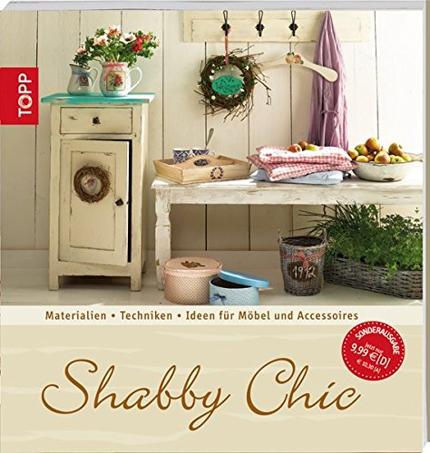 Preisvergleich Produktbild Shabby Chic: Materialien - Techniken - Ideen für Möbel und Accessoires (Trendwerkbuch)