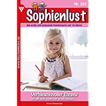 Sophienlust 269 – Familienroman: Verhängnisvoller Ehrgeiz