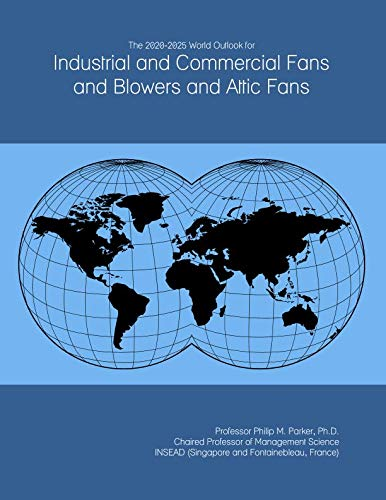 The 2020-2025 World Outlook for Industrial and Commercial Fans and Blowers and Attic Fans