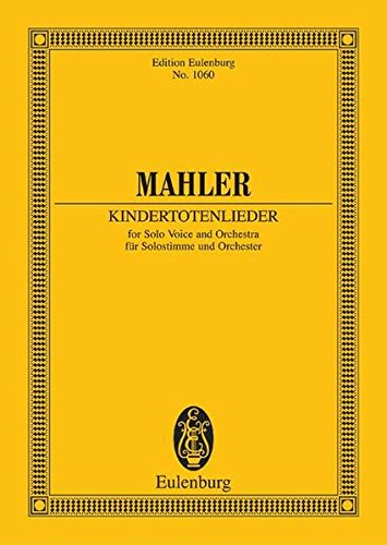 Kindertotenlieder: Solostimme und Orchester. Studienpartitur. (Eulenburg Studienpartituren)