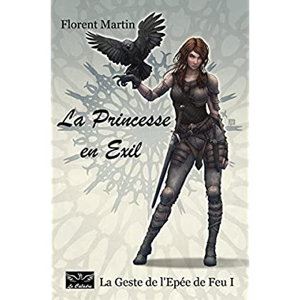 La Princesse en Exil: La Geste de l'Epée de Feu I