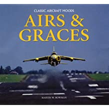 Airs and Graces: Classic and Historic Aircraft Captured Through the Camera of Master-photographer, Martin Bowman (Classic Aircraft Moods)