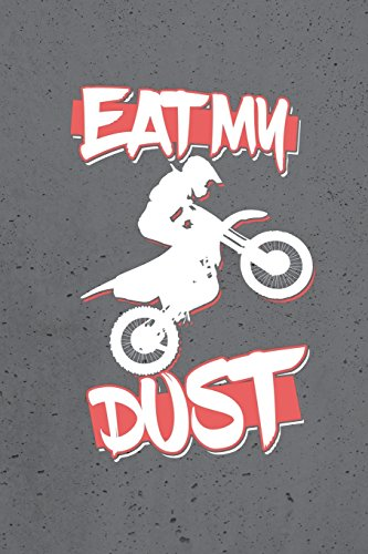 Eat My Dust: Dirt Bike Riding, Wide Ruled Journal Paper, Daily Writing Notebook Paper, 100 Lined Pages (6