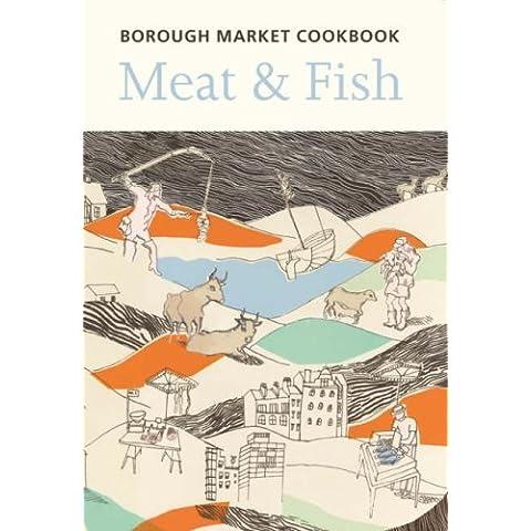 The Borough Market Cookbook: Meat & Fish by Sarah Freeman (2007-11-01)