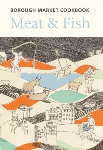 The Borough Market Cookbook: Meat and Fish by Sarah Freeman and Sarah Leahey Benjamin (24-Nov-2007) Hardcover