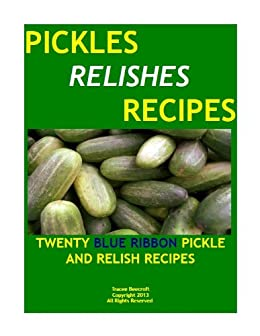 PICKLES AND RELISHES-TWENTY BLUE RIBBON CANNING RECIPES (English Edition) par [Beecroft, Tracee]