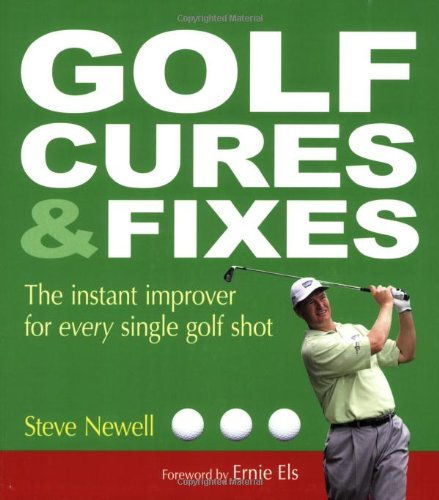 Golf Cures & Fixes: The Instant Improver for Every Single Golf Shot por Steve Newell