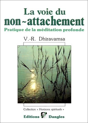 La Voie du non-attachement : Pratique de la méditation profonde selon la tradition bouddhique