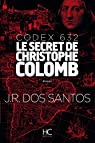 Codex 632 : Le secret de Christophe Colomb par Rodrigues dos Santos
