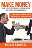 Make Money Using the Internet to Build a Second Income and Create your Own Busin: 27 Ways to Earn Extra Money and Sell Merchandise and Services on the Web: Volume 3 (Earn Money from Your Home)