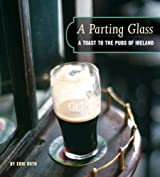 Parting Glass: A Toast to the Traditi: A Toast to the Traditional Pubs of Ireland