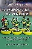 El Mundial de los vencidos: Mitos y leyendas de las peores selecciones de fútbol (Historias Mundiales)
