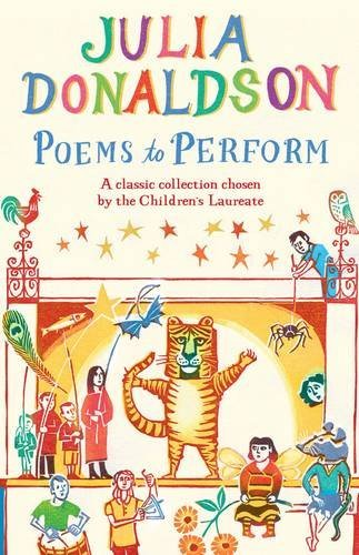 Poems to Perform: A Classic Collection chosen by the Children's Laureate: Written by Julia Donaldson, 2014 Edition, (Illustrated edition) Publisher: Macmillan Children's Books [Paperback]