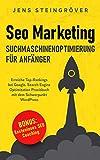 Seo Marketing - Suchmaschinenoptimierung für Anfänger: Erreiche Top-Rankings bei Google. Search Engine Optimization Praxisbuch mit dem Schwerpunkt WordPress.
