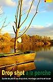 Drop shot à la perche: Guide de pêche au drop shot, montage carolina et montage texan