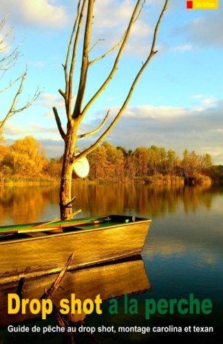 Drop shot à la perche: Guide de pêche au drop shot, montage carolina et montage texan par Tobias Hoffmann