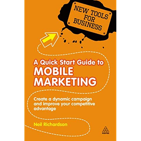 A Quick Start Guide to Mobile Marketing: Create a Dynamic Campaign and Improve Your Competitive Advantage (New Tools for Business)