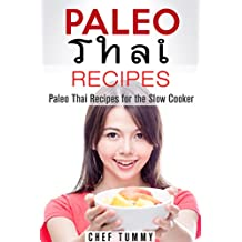 PALEO DIET RECIPES - PALEO THAI FOOD RECIPES FOR THE SLOW COOKER: PALEO DIET RECIPES - THAI RECIPES FOR PALEO SLOW COOKERS - PALEO ASIAN PALEO THAI FOOD ... - PALEO THAI FOOD Book 1) (English Edition)