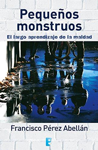 Pequeños monstruos. El largo aprendizaje de la maldad (Spanish Edition)