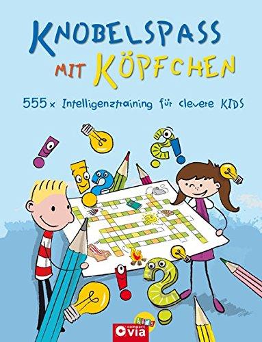 Preisvergleich Produktbild Knobelspaß mit Köpfchen: 555 x Intelligenztraining für clevere Kids