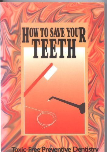 How to Save Your Teeth: Toxic-Free Preventive Dentistry by David Kennedy (1996-02-03)