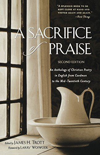 A Sacrifice Of Praise An Anthology Of Christian Poetry In English From Caedmon To The Mid Twentieth Century