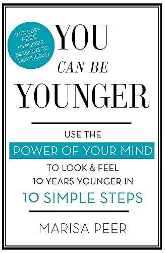 You Can Be Younger: Use the power of your mind to look and feel 10 years younger in 10 simple steps por Marisa Peer