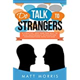 Do Talk To Strangers (How To Talk To ANYONE!): A Creative, Sexy, and Fun Way To Have Emotionally Stimulating Conversations With Anyone (Conversations, ... Your Comfort Zone Book 1) (English Edition)