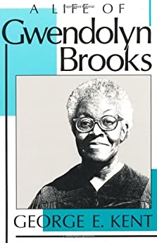 A Life of Gwendolyn Brooks by [Kent, George]
