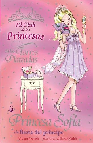 La Princesa Sofía y la fiesta del príncipe (Literatura Infantil (6-11 Años) - El Club De Las Princesas)