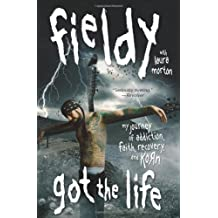 Got the Life: My Journey of Addiction, Faith, Recovery, and Korn by Fieldy (April 1, 2010) Paperback