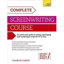 Complete Screenwriting Course: Teach Yourself: A Complete Guide to Writing, Developing and Marketing a Script for TV or Film