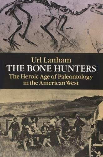 the-bone-hunters-the-heroic-age-of-paleontology-in-the-american-west