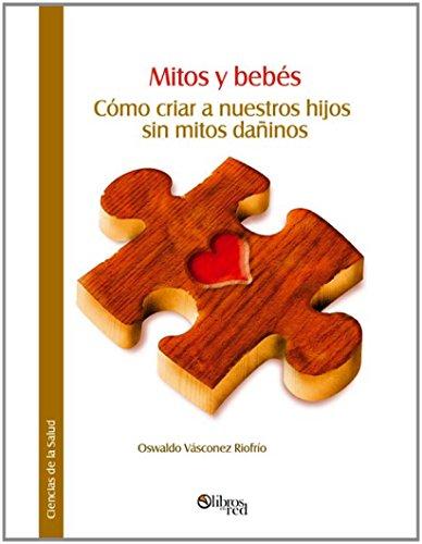 Mitos y bebés. Cómo criar a nuestros hijos sin mitos dañinos por Oswaldo Vásconez Riofrío