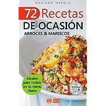 72 RECETAS DE OCASIÓN - ARROCES & MARISCOS: Ideales para incluir en tu menú diario (Colección Cocina Fácil & Práctica nº 51)