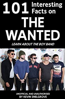 101 Interesting Facts on The Wanted (English Edition) par [Snelgrove, Kevin]