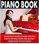 Piano: Piano Book For Beginners - Learn Easy Piano Lessons, Follow Simple Instructions and Quickly Learn How To Play Piano: Piano Practice, Piano Technique, ... Music Books by Sam Siv 2) (English Edition)