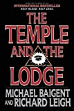 The Temple and the Lodge: The Strange and Fascinating History of the Knights Templar and the Freemasons by Michael Baigent (2011-04-01) - Michael Baigent;Richard Leigh