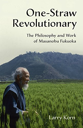 One-Straw Revolutionary: The First Commentary on the Work of the Late Japanese Farmer and Philosopher Masanobu Fukuoka (1913-2008), Widely Considered ... Farming's Most Influential Practitioner. por Larry Korn