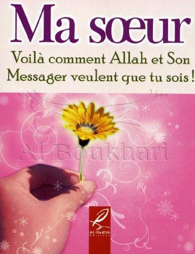 Ma Soeur ,Voila Comment Allah et son Messager Veulent que Tu Sois